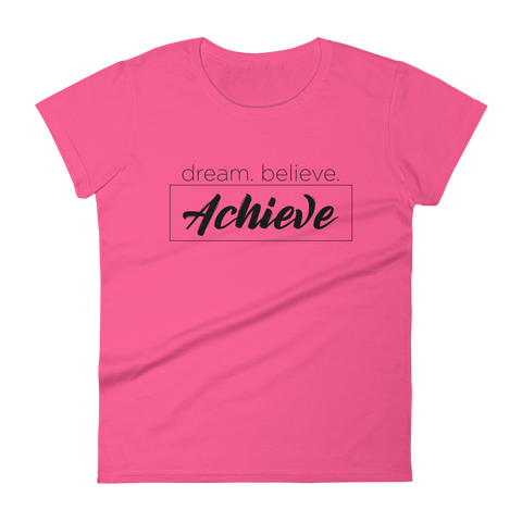 Dream. Believe. Achieve. - Womens Fashion Fit T Shirt
