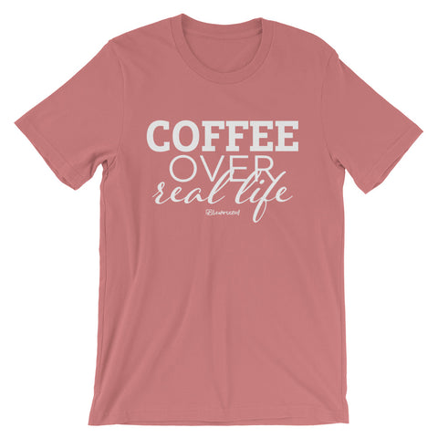 Coffee Over Real Life - Adult Favorite Fit T Shirt