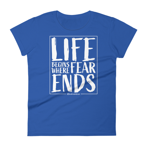 Life Begins Where Fear Ends - Womens Fashion Fit T Shirt
