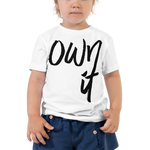 Own It  - Toddler Comfy T Shirt