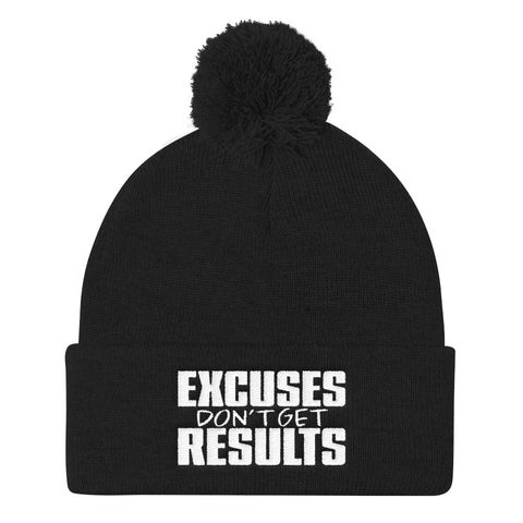 Excuses Don't Get Results - Pom Pom Knit Cap