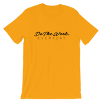 Do The Work. Everyday - Adult Favorite Fit T Shirt