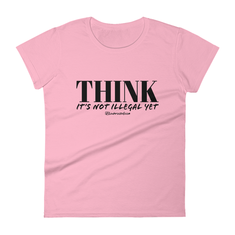 Think It's Not Illegal Yet - Womens Fashion Fit T Shirt