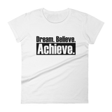 Dream Believe Achieve - Womens Fashion Fit T Shirt
