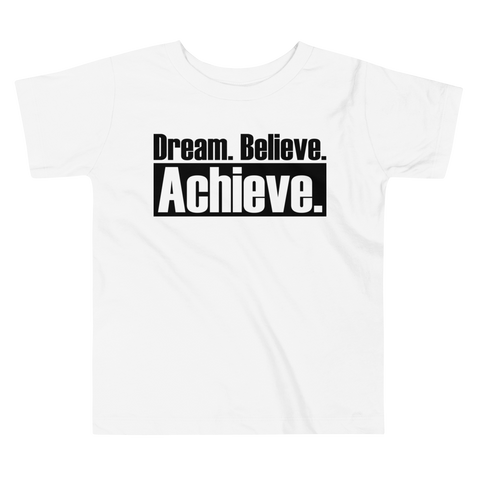 Dream Believe Achieve - Toddler Comfy T Shirt