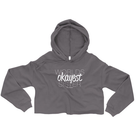Worlds Okayest Sister - Womens Cropped Super Soft Hoodie