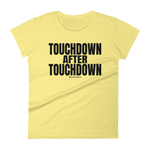 Touchdown After Touchdown - Womens Fashion Fit T Shirt