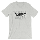 Worlds Okayest Sister - Adult Favorite Fit T Shirt