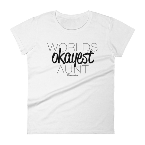 Worlds Okayest Aunt - Womens Fashion Fit T Shirt