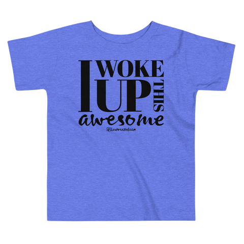 I Woke Up This Awesome - Toddler Comfy T Shirt