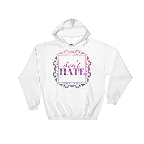 Don't Hate - Adult Soft Comfort Fit Hoodie