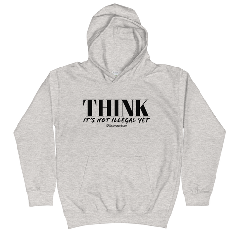 Think It's Not Illegal Yet - Kids Soft Comfy Fit Hoodie