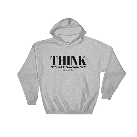 Think It's Not Illegal Yet - Soft Comfort Fit Adult Hoodie