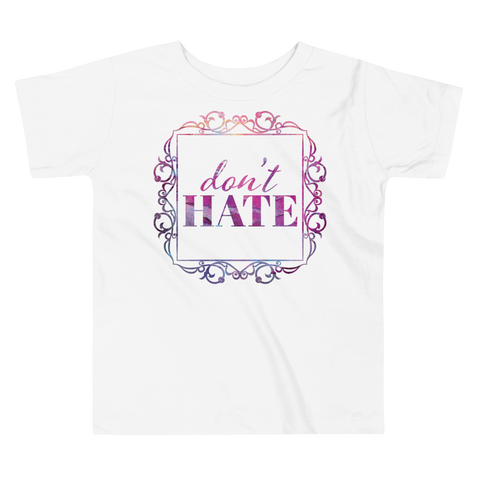 Don't Hate - Toddler Comfy T Shirt