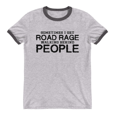 Sometimes I Get Road Rage Walking Behind People - Mens Ringer T-Shirt