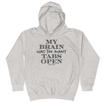 My Brain Has Too Many Tabs Open - Kids Soft Comfy Fit Hoodie