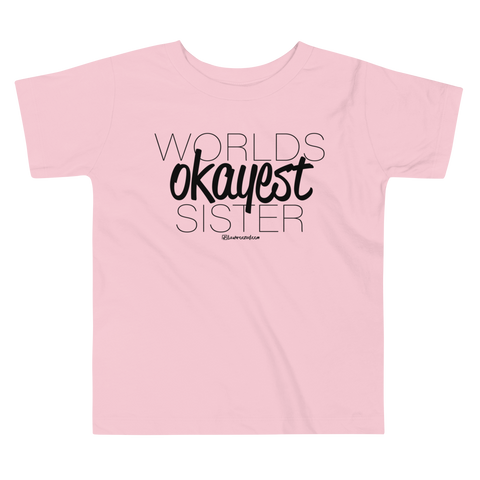 Worlds Okayest Sister - Toddler Comfy T Shirt