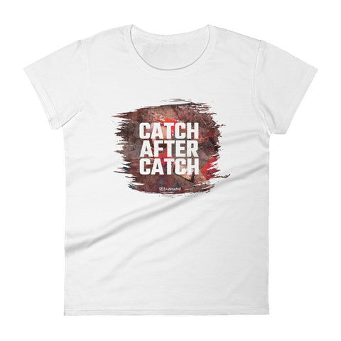 Catch After Catch (Football) - Womens Fashion Fit T Shirt