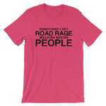Sometimes I Get Road Rage Walking Behind People - Favorite Fit Adult T Shirt