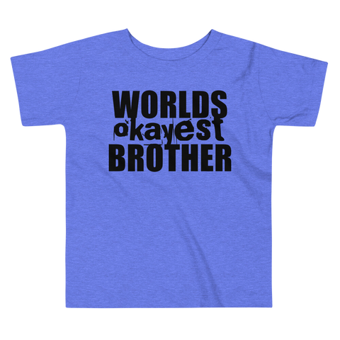 Worlds Okayest Brother - Toddler Comfy T Shirt