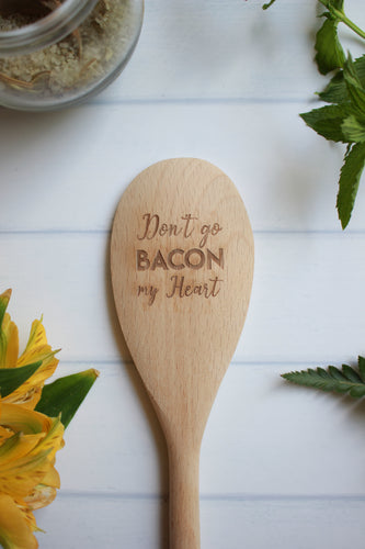 Don't Go Bacon My Heart Wooden Engraved Spoon