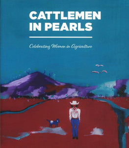 Cattlemen in Pearls: Celebrating Women In Agriculture - Commissioned by Ian and Anne Galloway