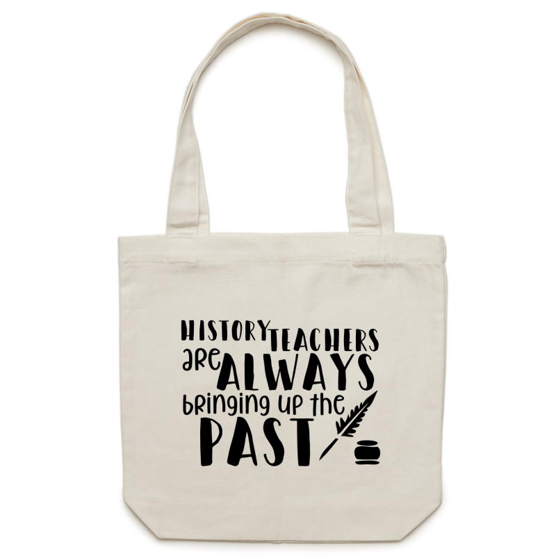 History teachers are always bringing up the past - Canvas Tote Bag