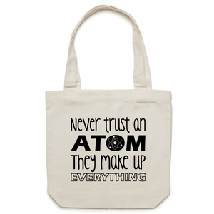 Never trust an atom, they make everything up - Canvas Tote Bag