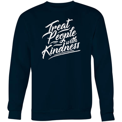 Treat people with kindness - Crew Sweatshirt