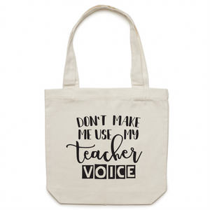 Don't make me use my teacher voice canvas tote bag