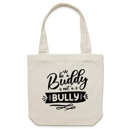 Be a buddy not a. bully - Canvas Tote Bag