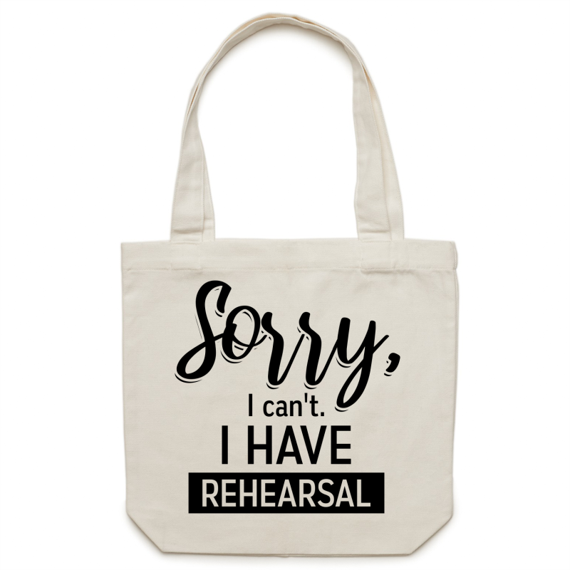 Sorry, I can't. I have rehearsal - Canvas Tote Bag