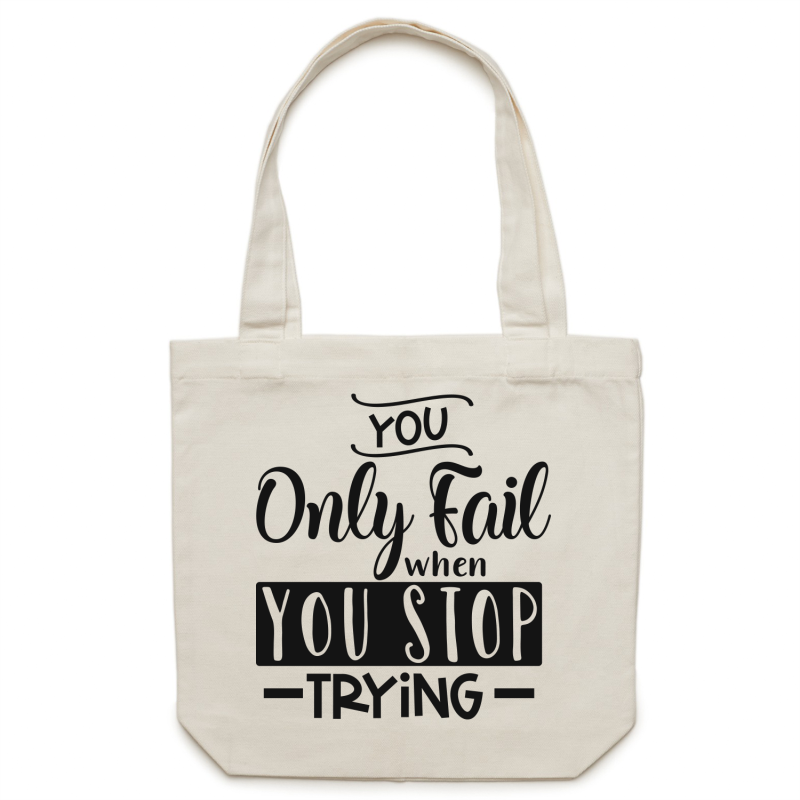 You only fail when you stop trying - Canvas Tote Bag