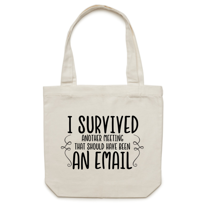 I survived another meeting that should of been an email - Canvas Tote Bag