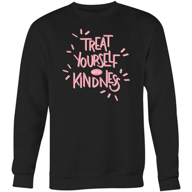 Treat yourself with kindness - Crew Sweatshirt