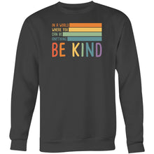 Load image into Gallery viewer, In a world where you can be anything be kind - Crew Sweatshirt