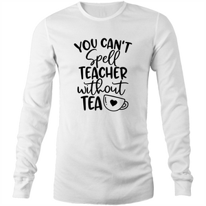 You can't spell teacher without TEA - Long sleeve t-shirt