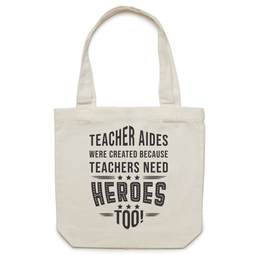 Teacher aides were created because teachers need heroes too! - Canvas Tote Bag