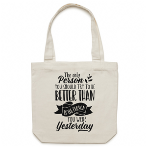 The only person you should try to be better than - is the person you were yesterday - Canvas Tote Bag