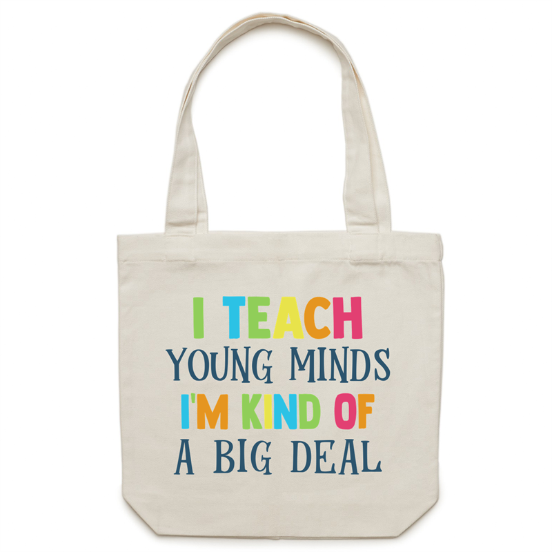 I teach young minds I'm kind of a big deal - Canvas Tote Bag