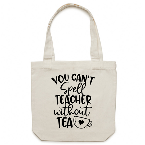 You can't spell teacher without TEA - Canvas Tote Bag