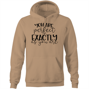 You are perfect exactly as you are - Pocket Hoodie
