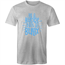 Load image into Gallery viewer, Be a buddy not a bully (pale blue)