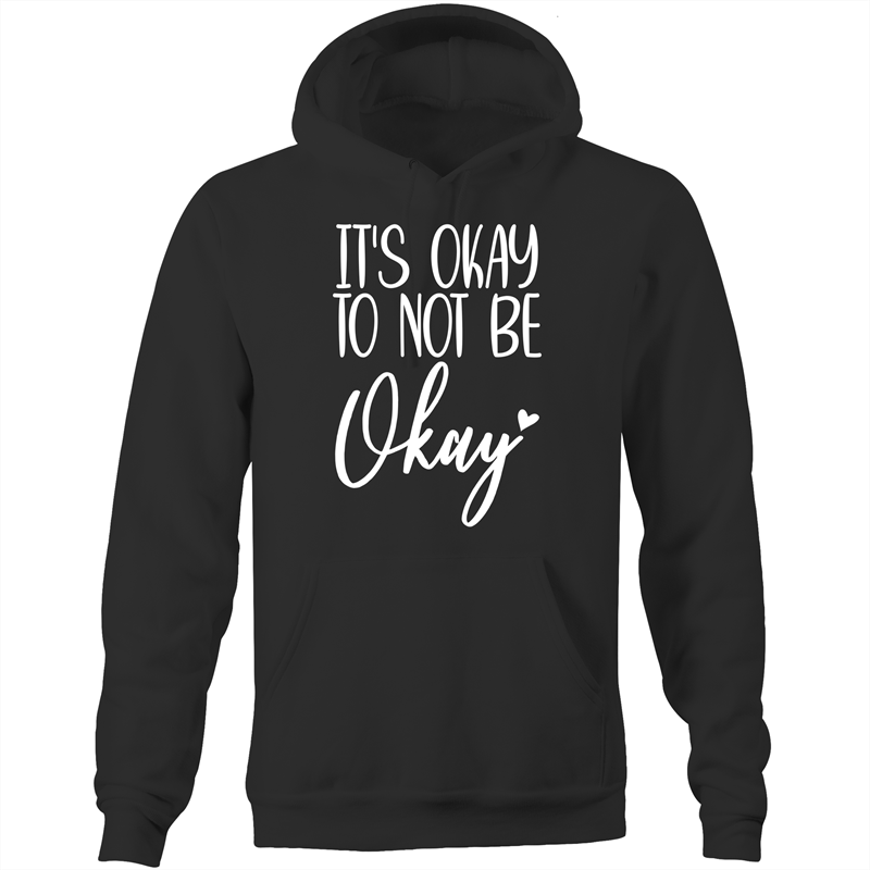 It's okay to not be okay - Pocket Hoodie Sweatshirt