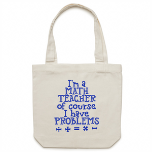 I'm a math teacher of course I have problems - Canvas Tote Bag