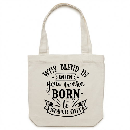 Why blend in when you were born to stand out - Canvas Tote Bag