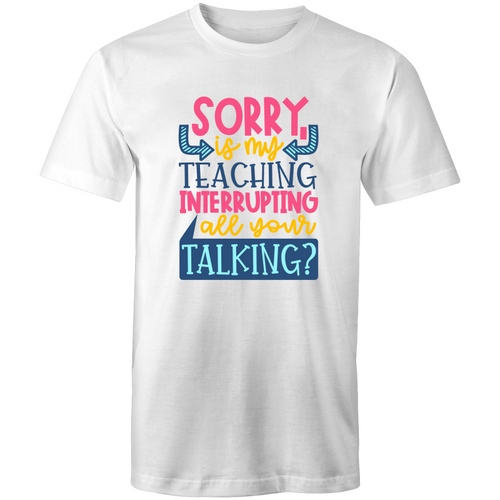 Sorry, is my teaching interrupting all your talking?