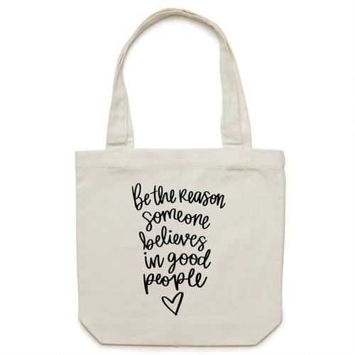 Be the reason someone believes in good people - Canvas Tote Bag