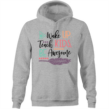 Load image into Gallery viewer, Wake up, teach kids, be awesome - Pocket Hoodie Sweatshirt