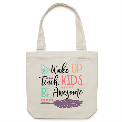 Wake up, teach kids, be awesome - Canvas Tote Bag